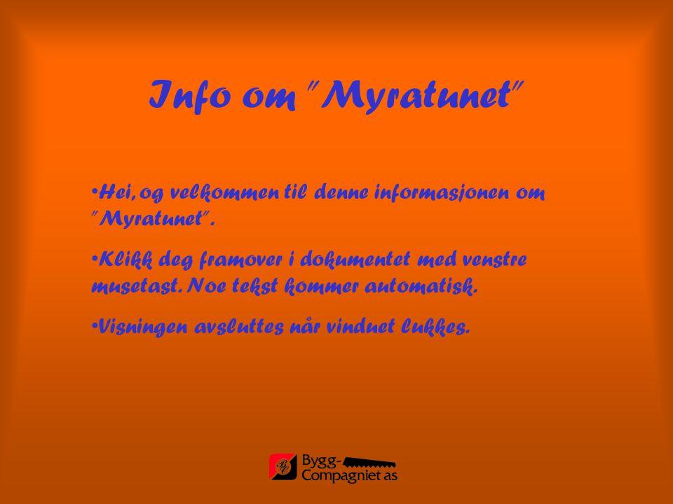 Info om Myratunet Hei, og velkommen til denne informasjonen om Myratunet .