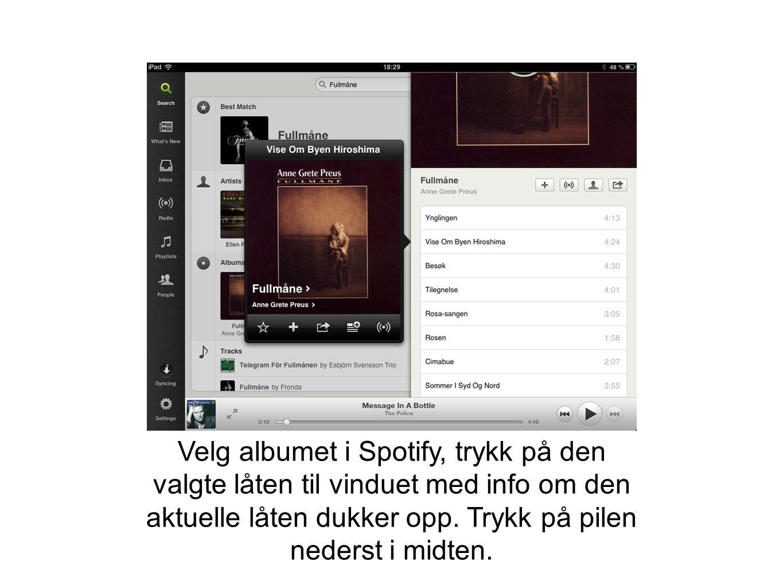 Velg albumet i Spotify, trykk på den valgte låten til vinduet med info om den aktuelle låten dukker opp.