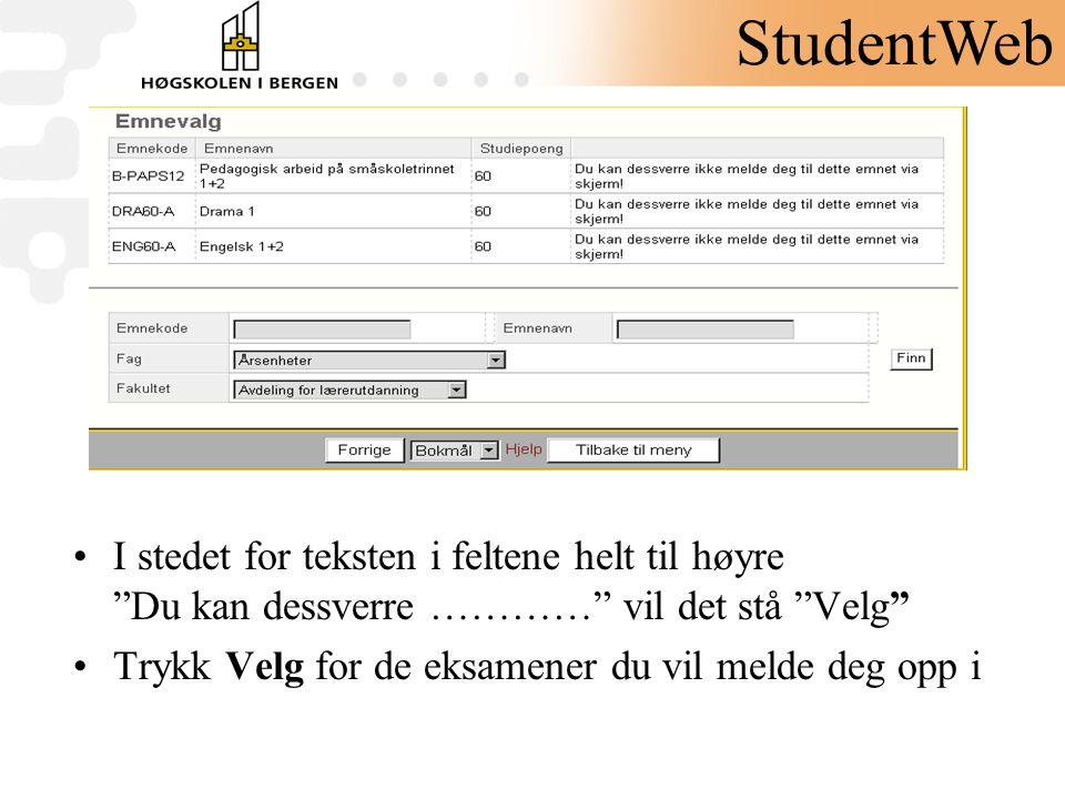 StudentWeb I stedet for teksten i feltene helt til høyre Du kan dessverre ………… vil det stå Velg