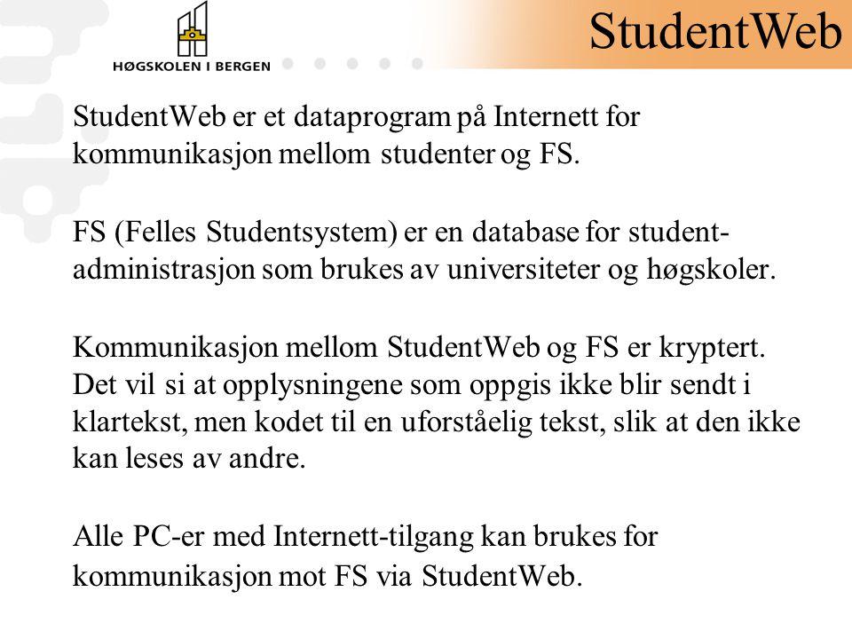 StudentWeb StudentWeb er et dataprogram på Internett for kommunikasjon mellom studenter og FS.