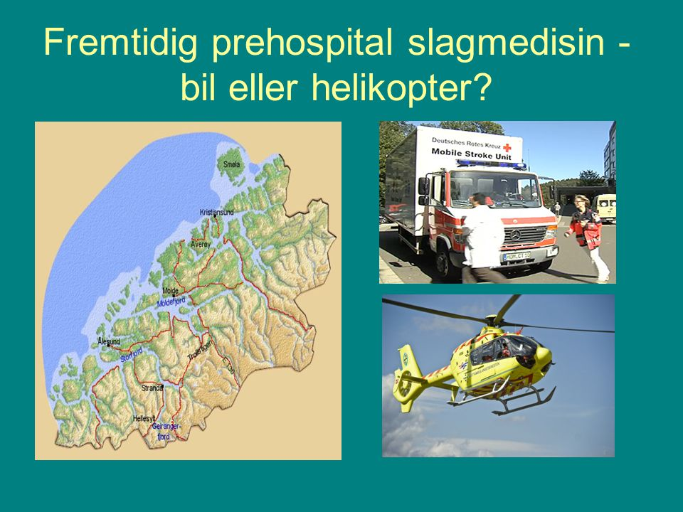 Fremtidig prehospital slagmedisin - bil eller helikopter