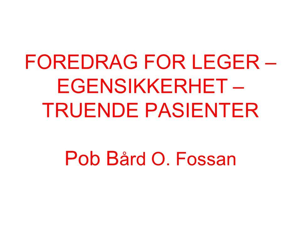 FOREDRAG FOR LEGER – EGENSIKKERHET – TRUENDE PASIENTER Pob Bård O