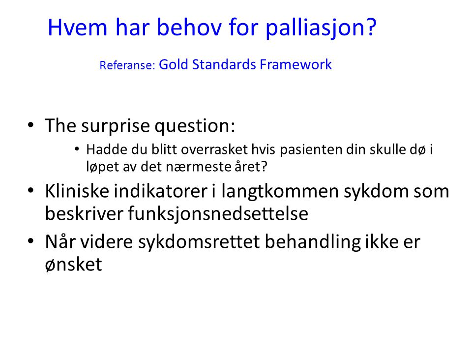 Hvem har behov for palliasjon Referanse: Gold Standards Framework