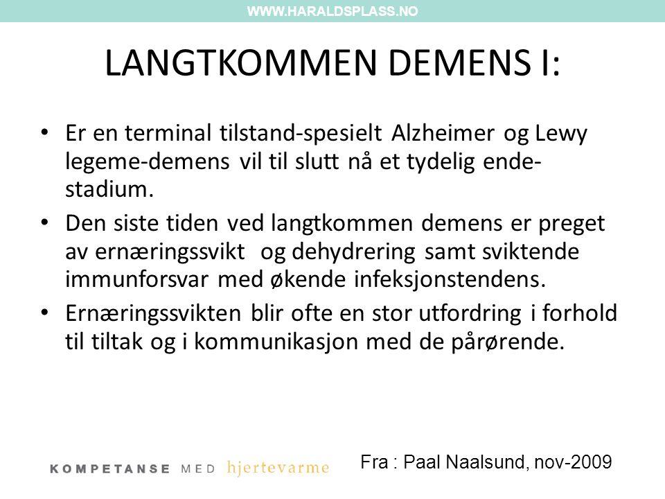 WWW.HARALDSPLASS.NO LANGTKOMMEN DEMENS I: Er en terminal tilstand-spesielt Alzheimer og Lewy legeme-demens vil til slutt nå et tydelig ende-stadium.
