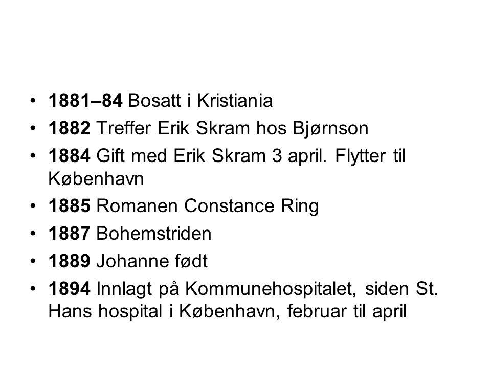 1881–84 Bosatt i Kristiania 1882 Treffer Erik Skram hos Bjørnson. 1884 Gift med Erik Skram 3 april. Flytter til København.