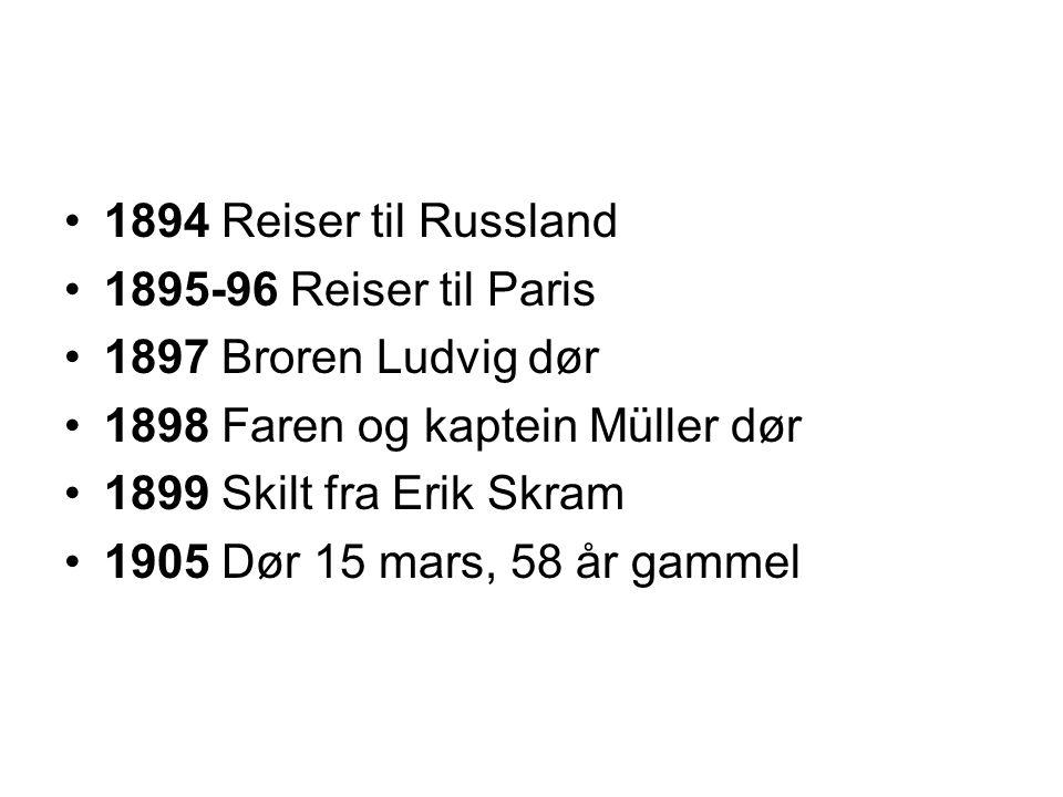 1894 Reiser til Russland 1895-96 Reiser til Paris. 1897 Broren Ludvig dør. 1898 Faren og kaptein Müller dør.