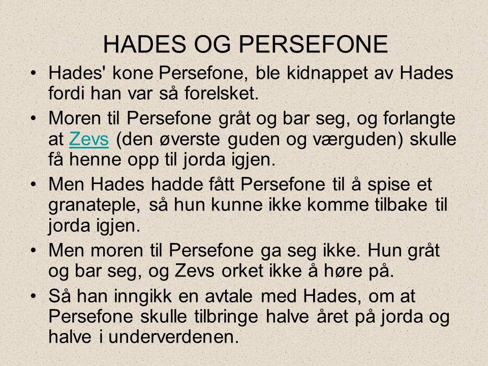 HADES OG PERSEFONE Hades kone Persefone, ble kidnappet av Hades fordi han var så forelsket.