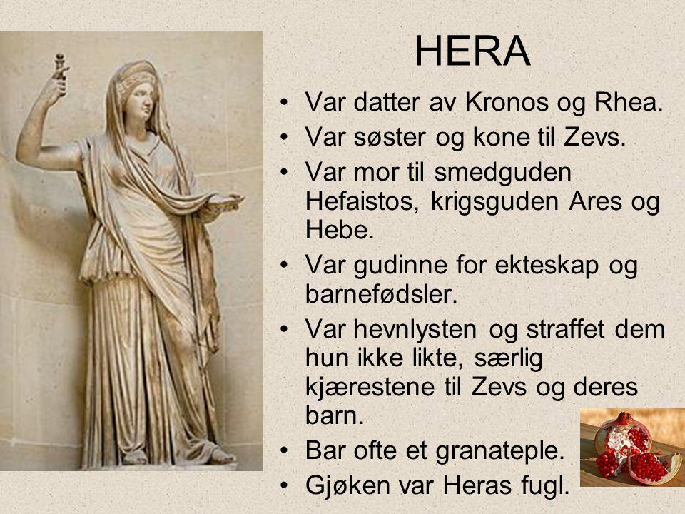 HERA Var datter av Kronos og Rhea. Var søster og kone til Zevs.