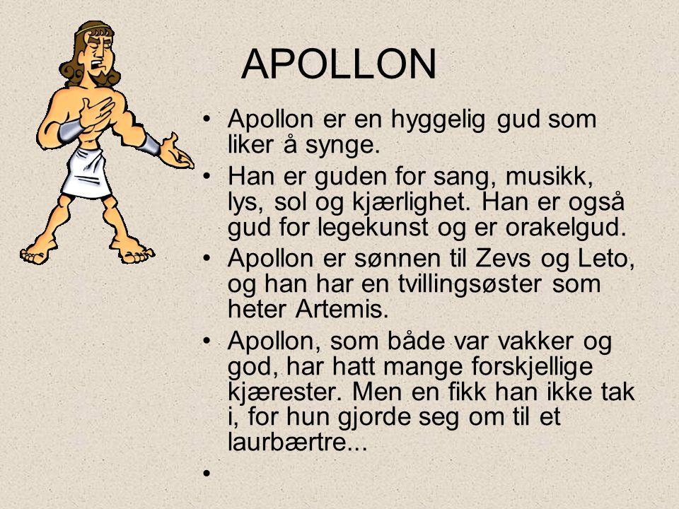 APOLLON Apollon er en hyggelig gud som liker å synge.