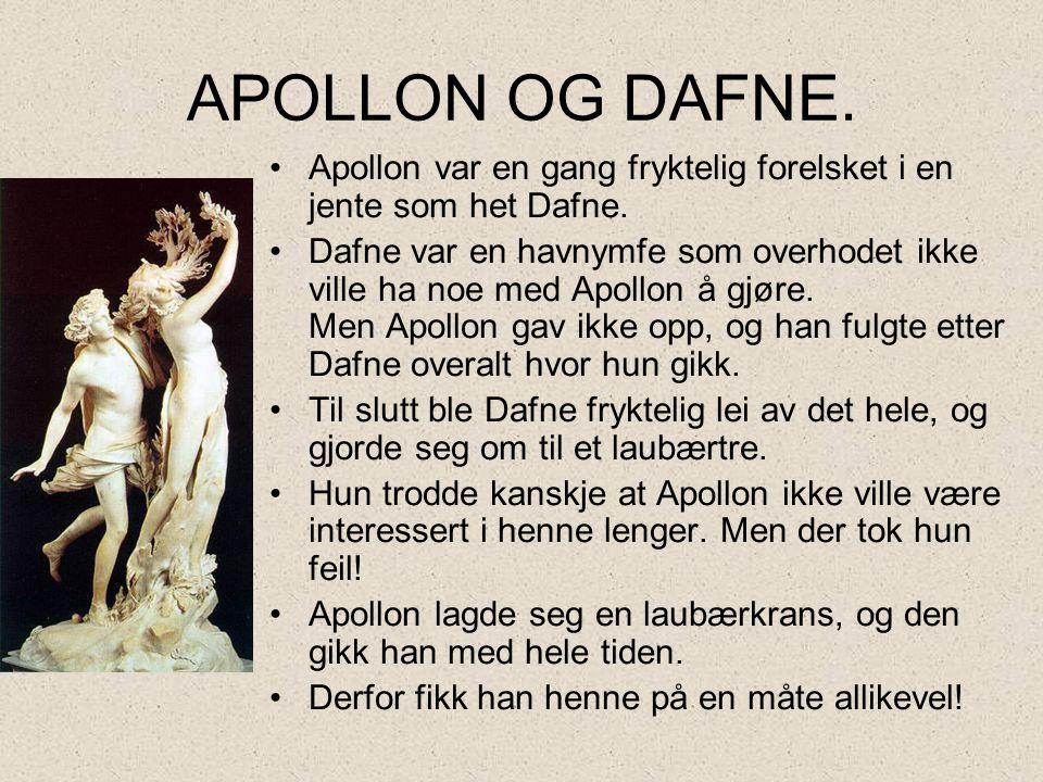 APOLLON OG DAFNE. Apollon var en gang fryktelig forelsket i en jente som het Dafne.