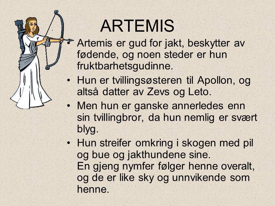 ARTEMIS Artemis er gud for jakt, beskytter av fødende, og noen steder er hun fruktbarhetsgudinne.