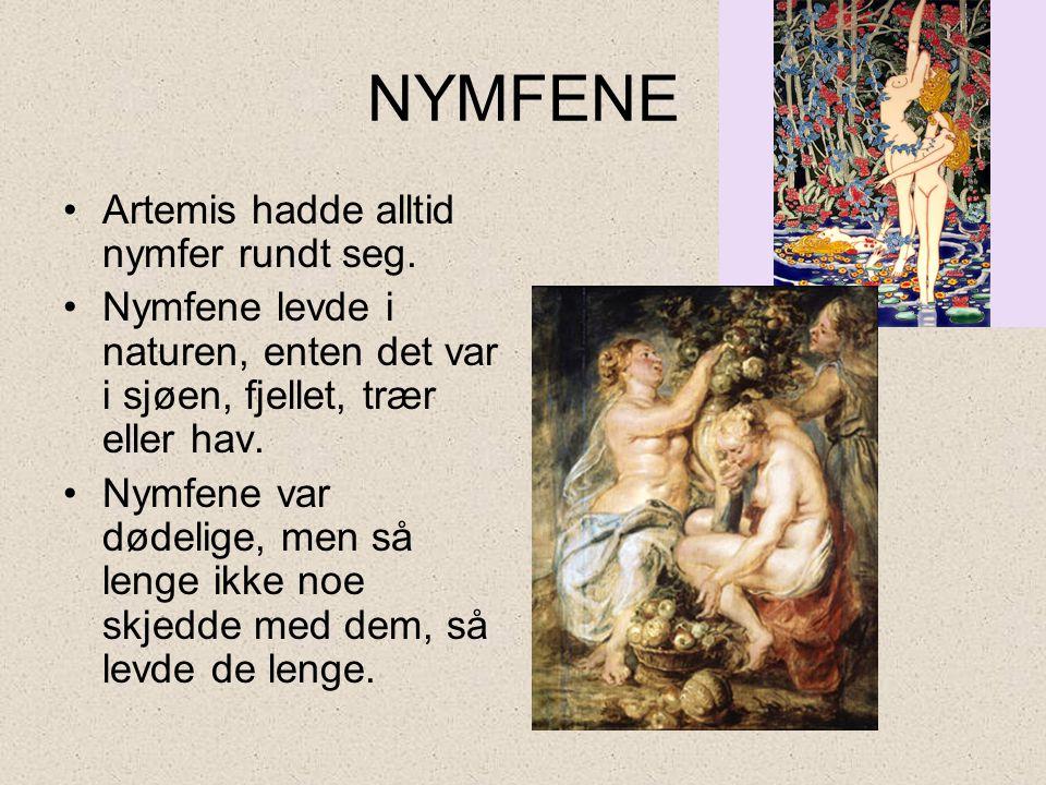 NYMFENE Artemis hadde alltid nymfer rundt seg.