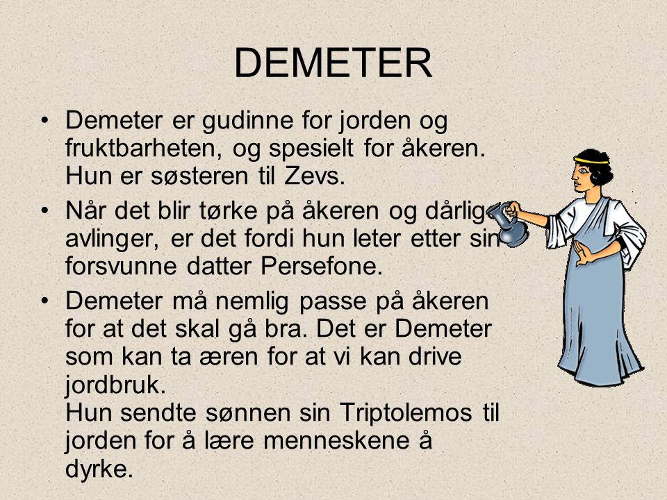 DEMETER Demeter er gudinne for jorden og fruktbarheten, og spesielt for åkeren. Hun er søsteren til Zevs.