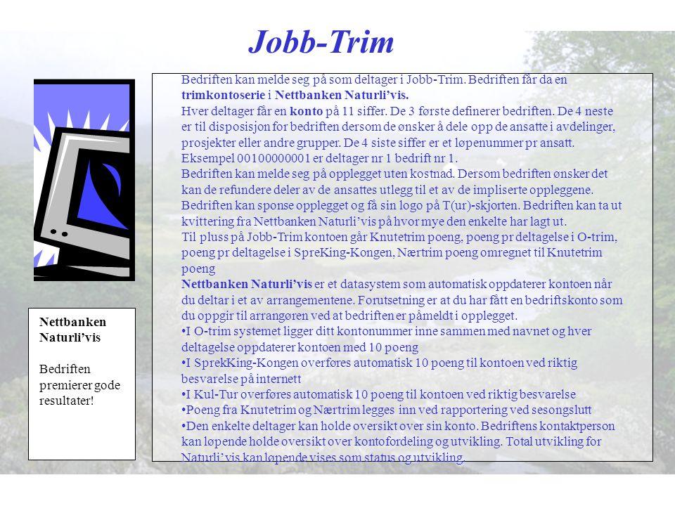 Jobb-Trim Bedriften kan melde seg på som deltager i Jobb-Trim. Bedriften får da en trimkontoserie i Nettbanken Naturli'vis.