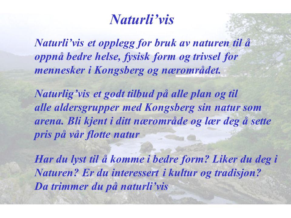 Naturli'vis Naturli'vis et opplegg for bruk av naturen til å oppnå bedre helse, fysisk form og trivsel for mennesker i Kongsberg og nærområdet.