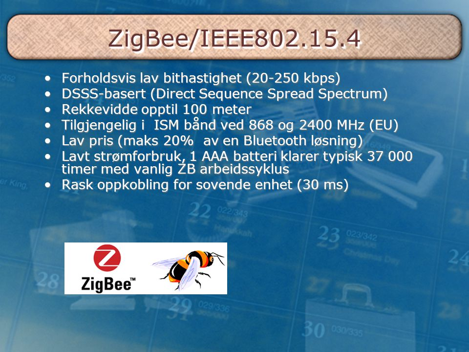 ZigBee/IEEE802.15.4 Forholdsvis lav bithastighet (20-250 kbps)