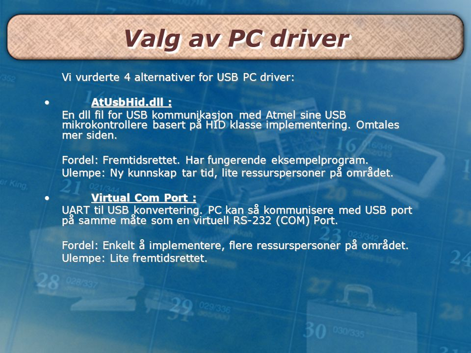 Valg av PC driver Vi vurderte 4 alternativer for USB PC driver: