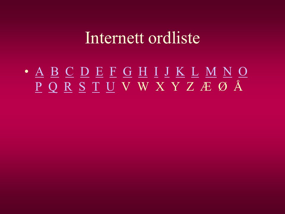 Internett ordliste A B C D E F G H I J K L M N O P Q R S T U V W X Y Z Æ Ø Å