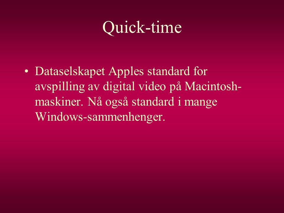 Quick-time Dataselskapet Apples standard for avspilling av digital video på Macintosh-maskiner.
