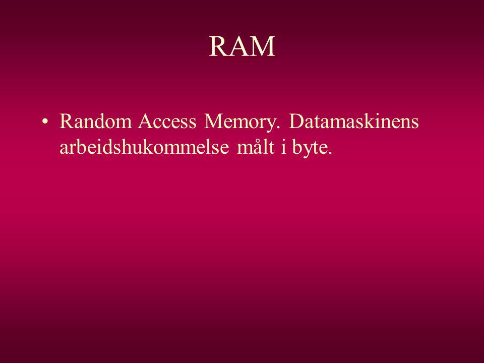 RAM Random Access Memory. Datamaskinens arbeidshukommelse målt i byte.