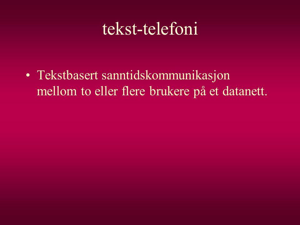 tekst-telefoni Tekstbasert sanntidskommunikasjon mellom to eller flere brukere på et datanett.