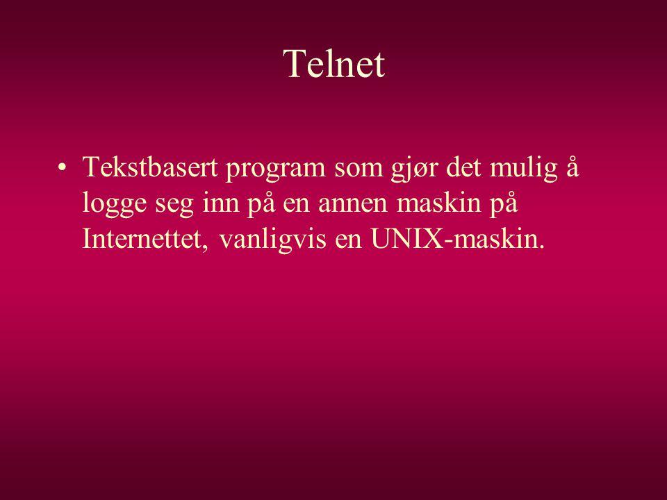 Telnet Tekstbasert program som gjør det mulig å logge seg inn på en annen maskin på Internettet, vanligvis en UNIX-maskin.