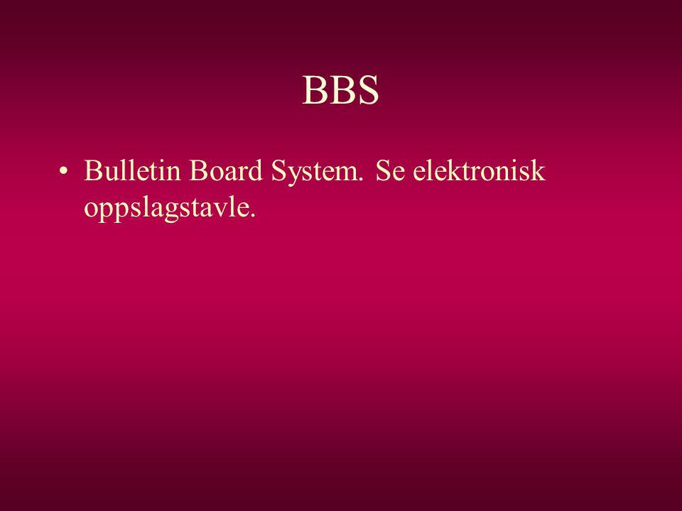 BBS Bulletin Board System. Se elektronisk oppslagstavle.