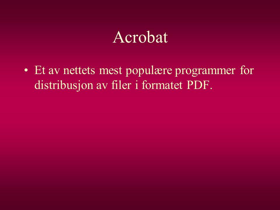 Acrobat Et av nettets mest populære programmer for distribusjon av filer i formatet PDF.