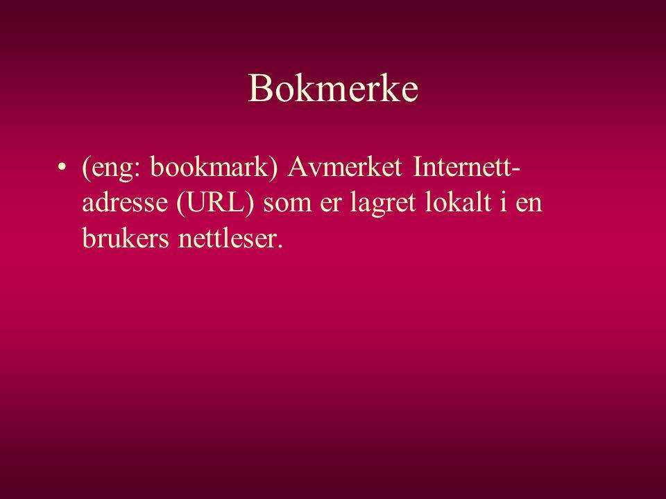 Bokmerke (eng: bookmark) Avmerket Internett-adresse (URL) som er lagret lokalt i en brukers nettleser.