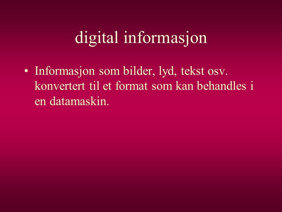 digital informasjon Informasjon som bilder, lyd, tekst osv.