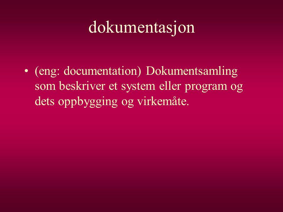dokumentasjon (eng: documentation) Dokumentsamling som beskriver et system eller program og dets oppbygging og virkemåte.