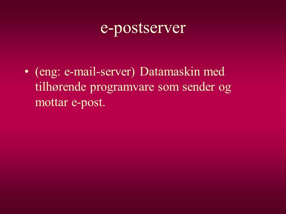 e-postserver (eng: e-mail-server) Datamaskin med tilhørende programvare som sender og mottar e-post.