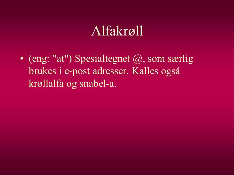 Alfakrøll (eng: at ) Spesialtegnet @, som særlig brukes i e-post adresser.