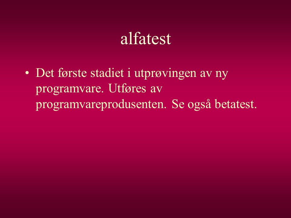 alfatest Det første stadiet i utprøvingen av ny programvare.