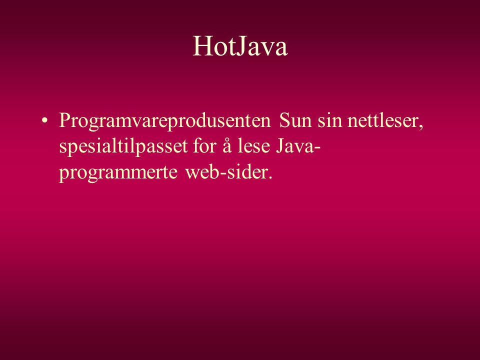 HotJava Programvareprodusenten Sun sin nettleser, spesialtilpasset for å lese Java-programmerte web-sider.