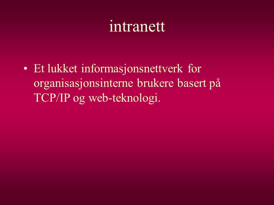 intranett Et lukket informasjonsnettverk for organisasjonsinterne brukere basert på TCP/IP og web-teknologi.
