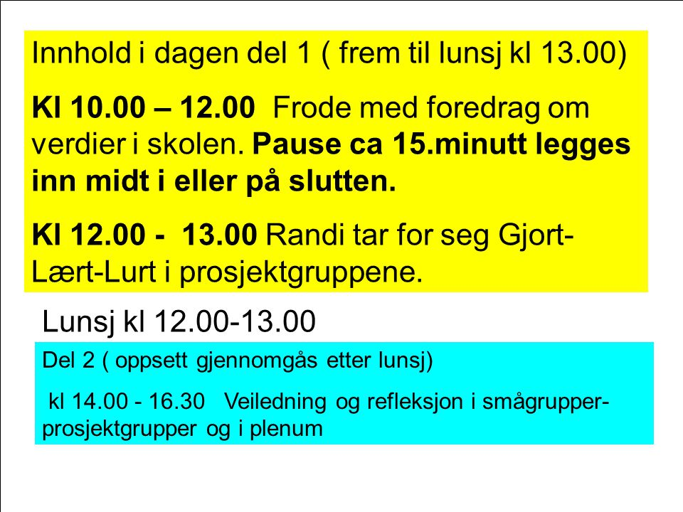 Innhold i dagen del 1 ( frem til lunsj kl 13.00)