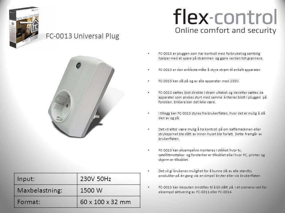 FC-0013 Universal Plug Input: 230V 50Hz Maxbelastning: 1500 W Format: