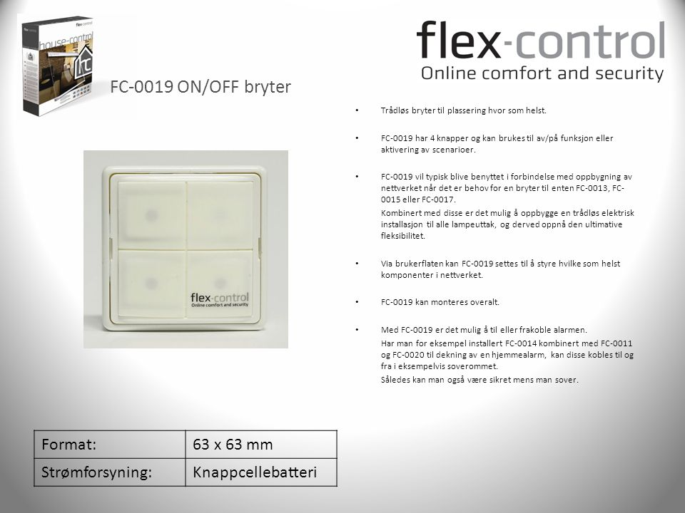FC-0019 ON/OFF bryter Format: 63 x 63 mm Strømforsyning:
