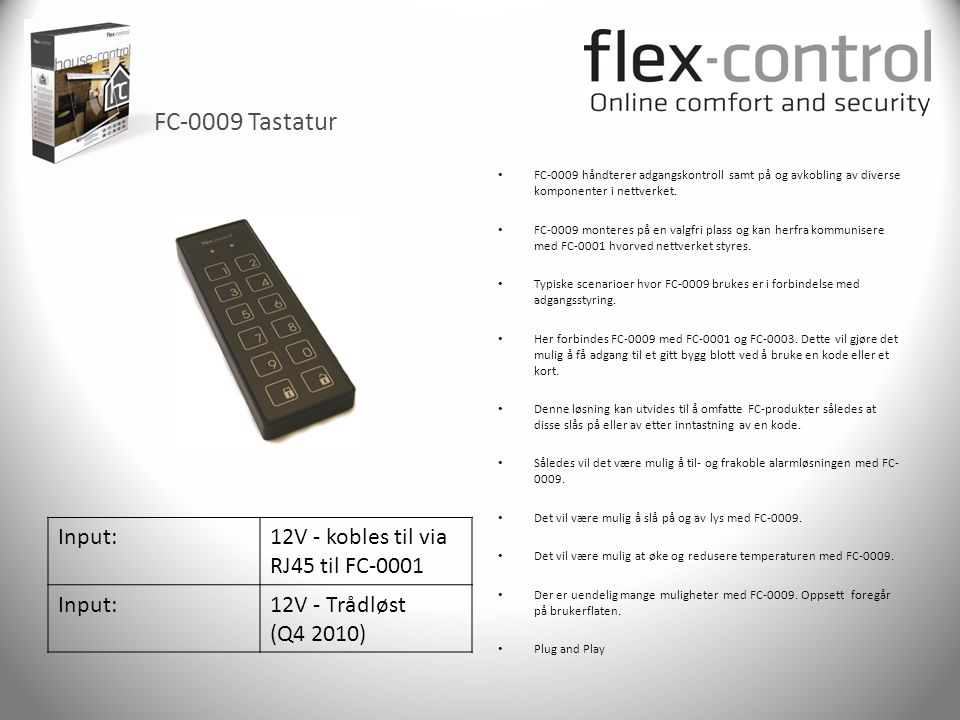 FC-0009 Tastatur Input: 12V - kobles til via RJ45 til FC-0001