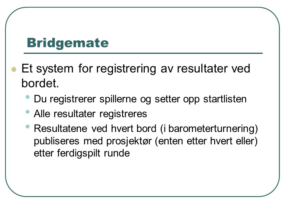 Bridgemate Et system for registrering av resultater ved bordet.