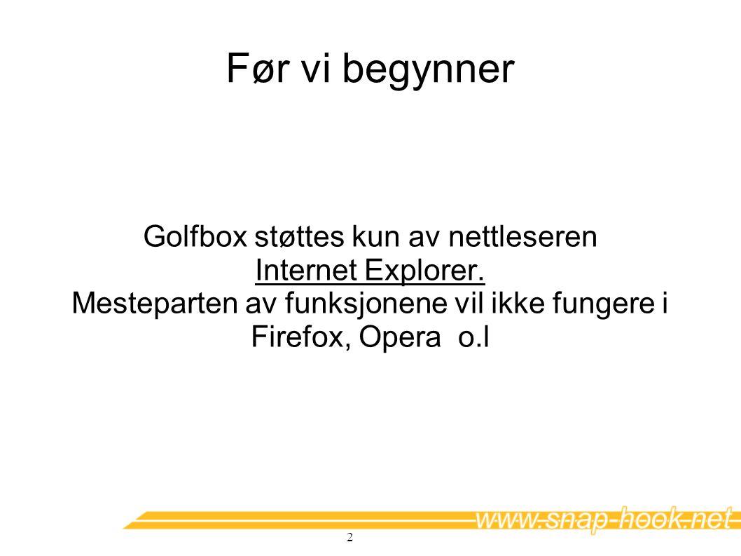 Før vi begynner Golfbox støttes kun av nettleseren Internet Explorer.