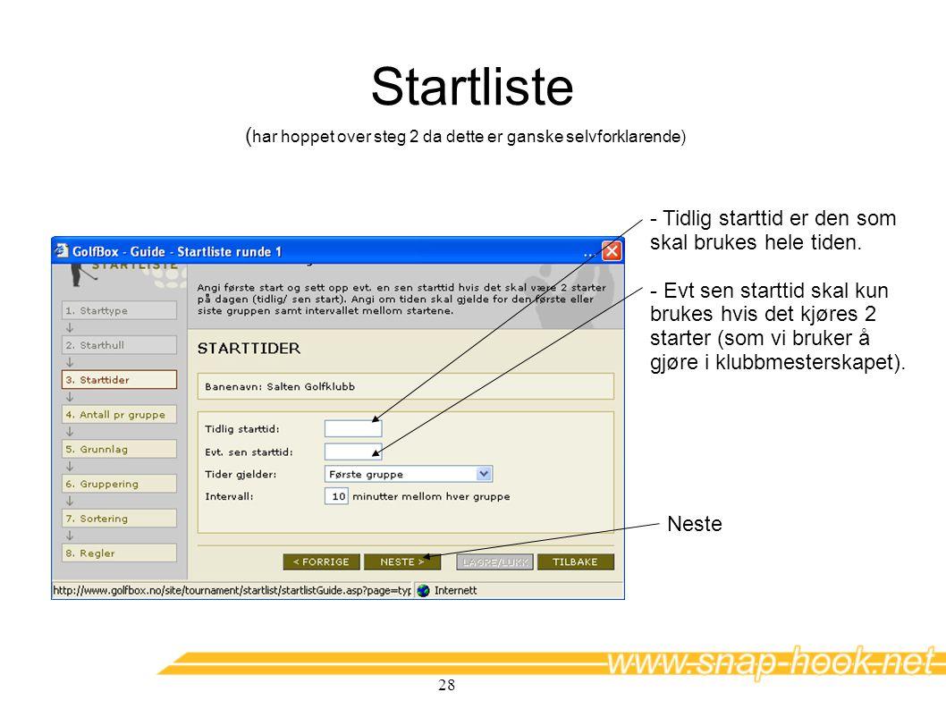 Startliste (har hoppet over steg 2 da dette er ganske selvforklarende) - Tidlig starttid er den som skal brukes hele tiden.