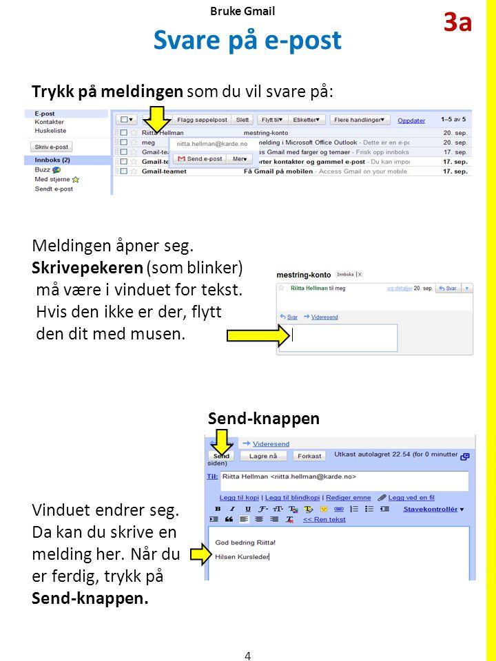 3a Svare på e-post Trykk på meldingen som du vil svare på: