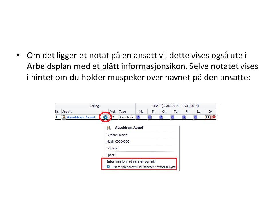 Om det ligger et notat på en ansatt vil dette vises også ute i Arbeidsplan med et blått informasjonsikon.
