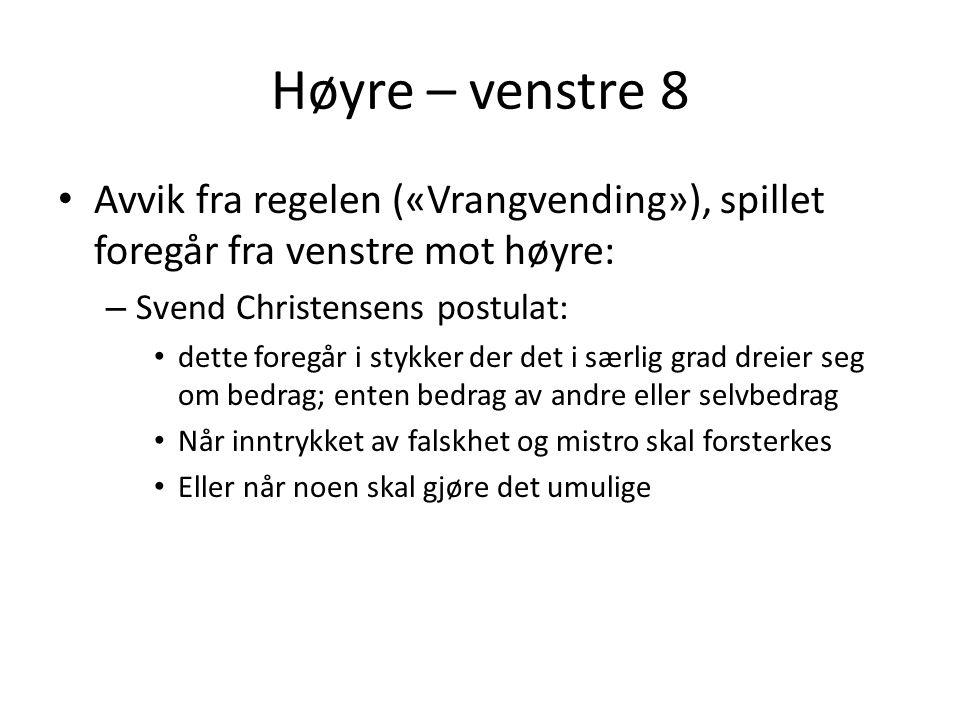 Høyre – venstre 8 Avvik fra regelen («Vrangvending»), spillet foregår fra venstre mot høyre: Svend Christensens postulat: