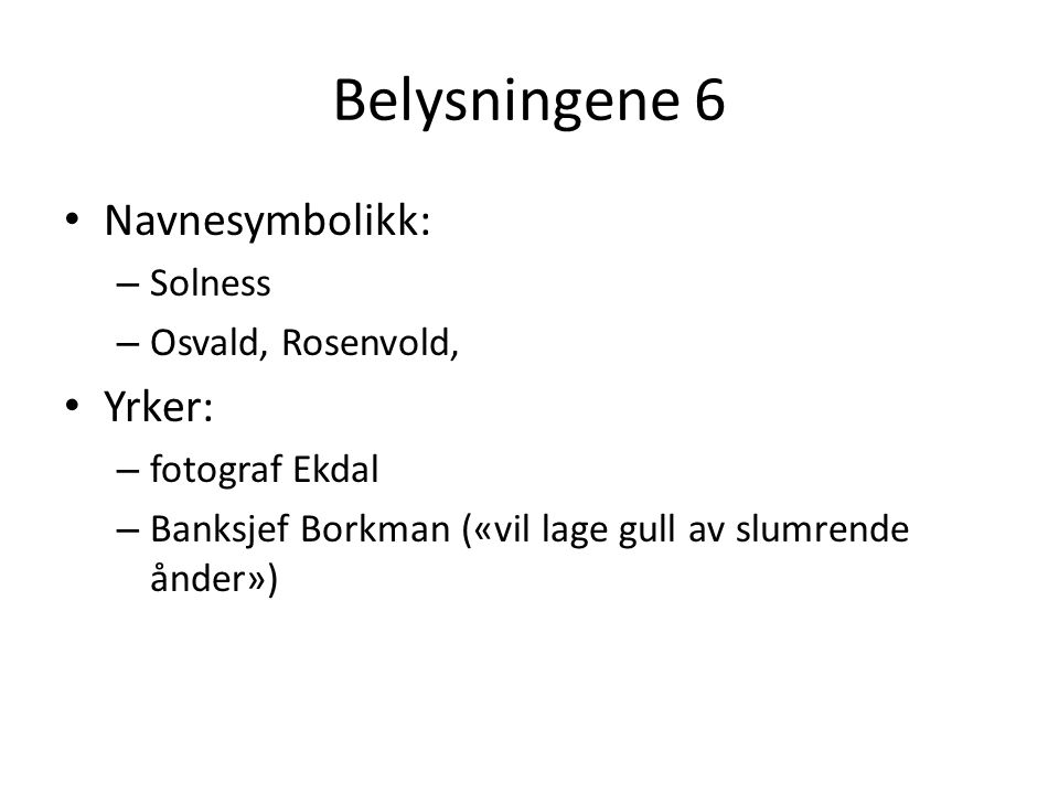 Belysningene 6 Navnesymbolikk: Yrker: Solness Osvald, Rosenvold,