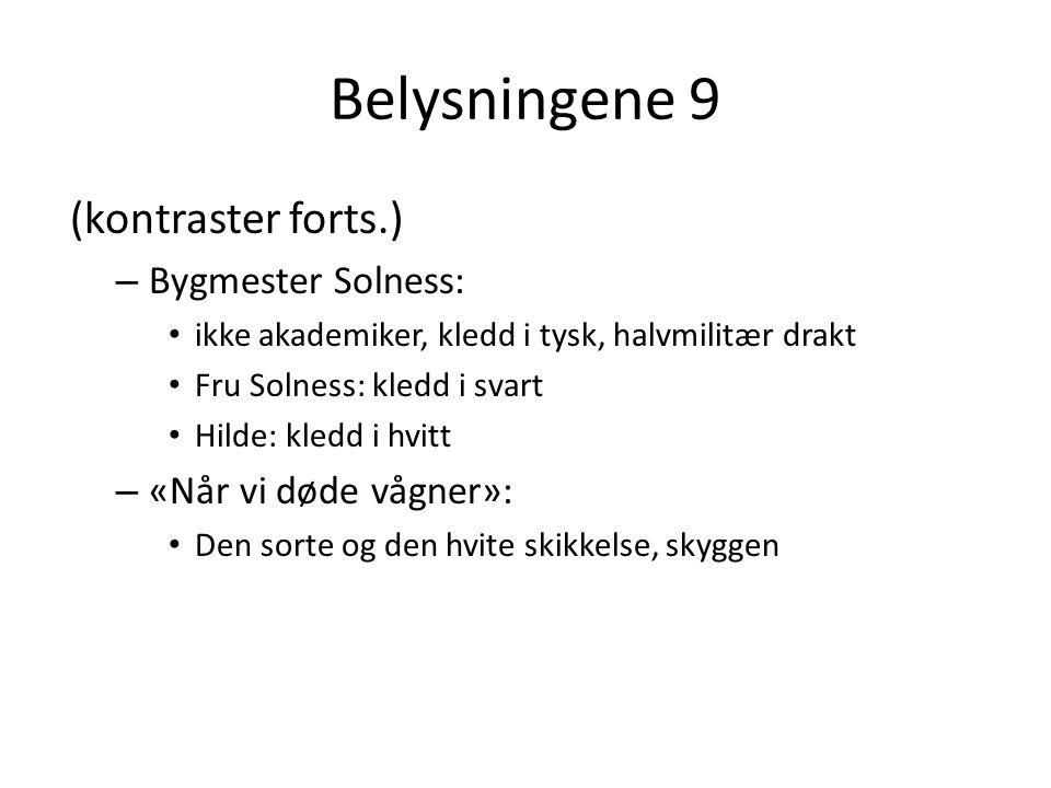 Belysningene 9 (kontraster forts.) Bygmester Solness: