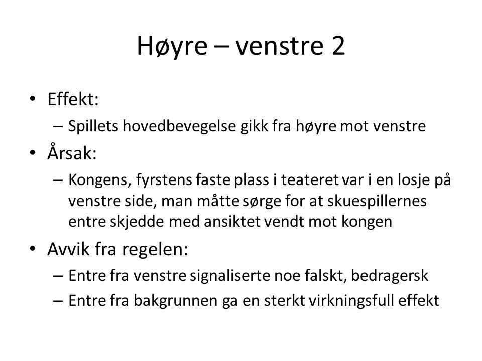 Høyre – venstre 2 Effekt: Årsak: Avvik fra regelen: