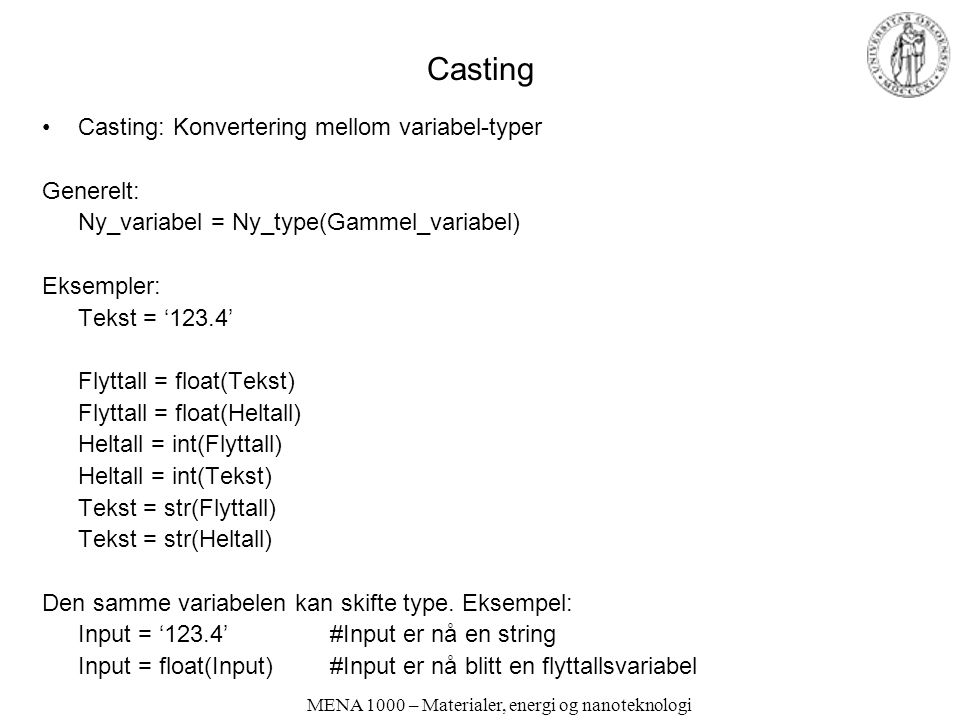 Casting Casting: Konvertering mellom variabel-typer Generelt: